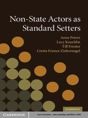 Non-State Actors as Standard Setters ebook by Anne Peters,Lucy Koechlin, Lic.,phil.,Till Förster,Gretta Fenner Zinkernagel, B.A., M.A.