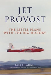 Jet Provost - The Little Plane with the Big History ebook by Bob Clarke