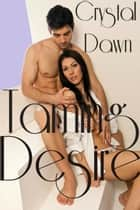 Taming Desire ebook by Crystal Dawn