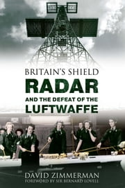 Britain's Shield - Radar and the Defeat of the Luftwaffe ebook by David Zimmerman