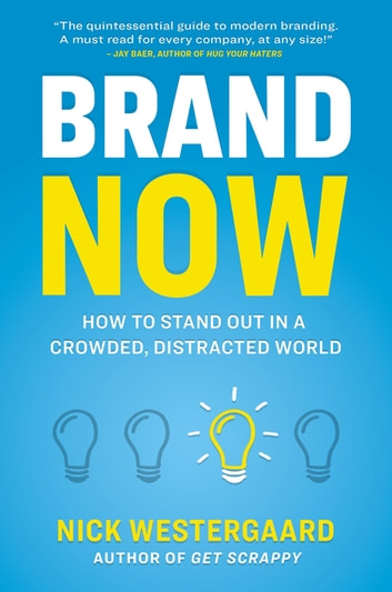 Brand Now - How to Stand Out in a Crowded, Distracted World ebook by Nick Westergaard