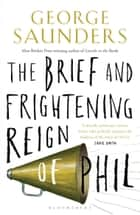 The Brief and Frightening Reign of Phil eBook by George Saunders