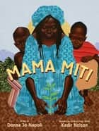 Mama Miti - Wangari Maathai and the Trees of Kenya (with audio recording) ebook by Donna Jo Napoli, Kadir Nelson