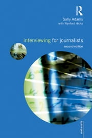Interviewing for Journalists ebook by Adams Sally