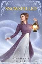 Snowspelled - Volume I of The Harwood Spellbook ebook by Stephanie Burgis