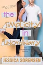 The Simplicity in Unordinary ebook by Jessica Sorensen