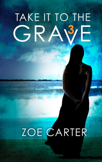 Take It To The Grave (part 3 Of 6) ebook by Zoe Carter