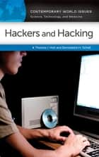 Hackers and Hacking: A Reference Handbook ebook by Thomas J. Holt,Bernadette H. Schell