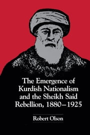 The Emergence of Kurdish Nationalism and the Sheikh Said Rebellion, 1880–1925 ebook by Robert Olson,William F. Tucker