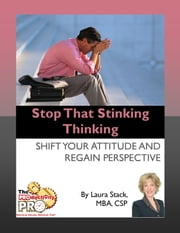 Stop That Stinking Thinking - Shift Your Attitude and Regain Perspective ebook by Laura Stack