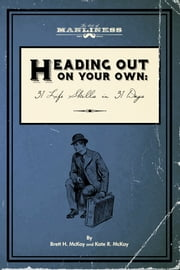 Heading Out On Your Own - 31 Basic Life Skills in 31 Days ebook by Brett H. McKay,Kate R. McKay