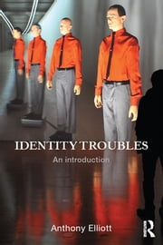 Identity Troubles - An introduction ebook by Anthony Elliott
