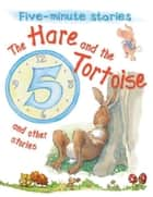 The Hare and the Tortoise and Other Stories ebook by Miles Kelly