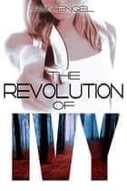 The Revolution of Ivy ebook by Amy Engel