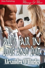All's Fair in Love and Lust ebook by Alexandra O'Hurley
