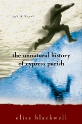 The Unnatural History of Cypress Parish ebook by Elise Blackwell