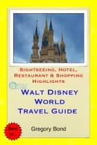 Walt Disney World (Orlando, Florida) Travel Guide - Sightseeing, Hotel, Restaurant & Shopping Highlights (Illustrated) ebook by Gregory Bond