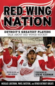 Red Wing Nation: Detroit's Greatest Players Talk About Red Wings Hockey ebook by Allen, Kevin