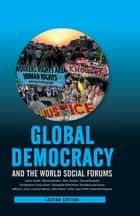 Global Democracy and the World Social Forums ebook by Jackie Smith, Marina Karides, Marc Becker,...