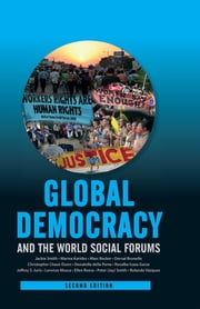 Global Democracy and the World Social Forums ebook by Jackie Smith,Marina Karides,Marc Becker,Dorval Brunelle,Christopher Chase-Dunn,Donatella Della Porta