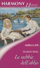 Le nebbie dell'oblio ebook by Elizabeth Bailey