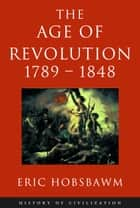 Age Of Revolution: 1789-1848 ebook by Eric Hobsbawm