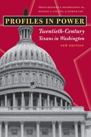 Profiles in Power - Twentieth-Century Texans in Washington, New Edition ebook by Kenneth E., Jr. Hendrickson,Michael L. Collins,Patrick Cox