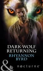 Dark Wolf Returning (Mills & Boon Nocturne) ebook by Rhyannon Byrd