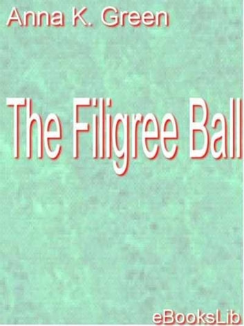The Filigree Ball ebook by Anna Katherine Green