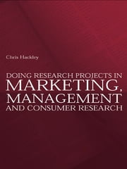 Doing Research Projects in Marketing, Management and Consumer Research ebook by Chris Hackley