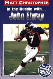In the Huddle with... John Elway ebook by Matt Christopher,The #1 Sports Writer for Kids