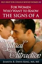 Self-Help For College Bound Women: Series II: The Signs of a Mutual Attraction ebook by Juanita B. Davis-King