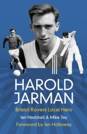 Harold Jarman - Bristol Rovers Local Hero ebook by Mike Jay,Ian Haddrell
