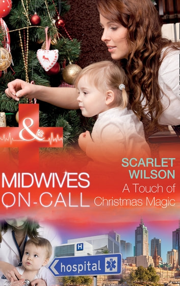 A Touch Of Christmas Magic (Mills & Boon Medical) (Midwives On-Call at Christmas, Book 1) ebook by Scarlet Wilson