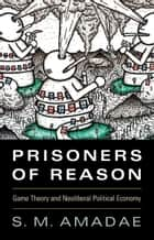 Prisoners of Reason ebook by S. M. Amadae