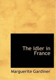 The Idler In France ebook by Marguerite Gardiner