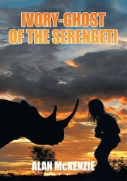 Ivory-Ghost of the Serengeti ebook by Alan McKenzie