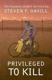 Privileged to Kill - A Posadas County Mystery ebook by Steven F Havill