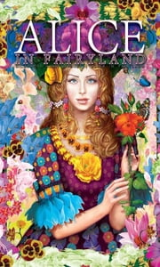 Alice in Fairyland (Ebook Edition) ebook by Lewis Carroll, John Prost, Alex Yat