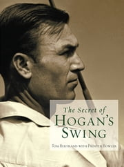 The Secret of Hogan's Swing ebook by Tom Bertrand,Printer Bowler
