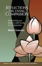 Reflections on Living Compassion ebook by Robert Gonzales