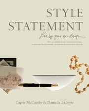 Style Statement - Live by Your Own Design ebook by Danielle LaPorte,Carrie McCarthy