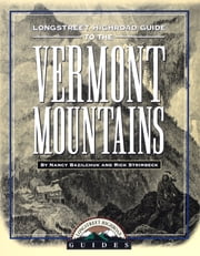 Longstreet Highroad Guide to the Vermont Mountains ebook by Rick Strimbeck,Nancy Bazilchuk