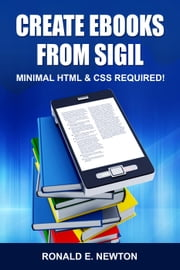 Create eBooks from Sigil: Minimum HTML & CSS Required ebook by Ronald E. Newton