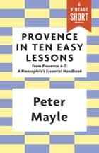 Provence in Ten Easy Lessons ebook by Peter Mayle