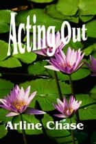 Acting Out eBook by Arline Chase