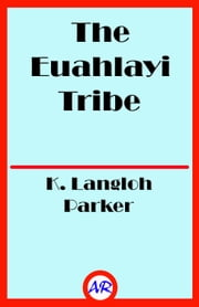 The Euahlayi Tribe (Illustrated) ebook by K. Langloh Parker