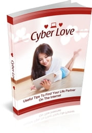 Cyber Love - Useful Tips to Find Your Life Partner on the Internet ebook by Jack White