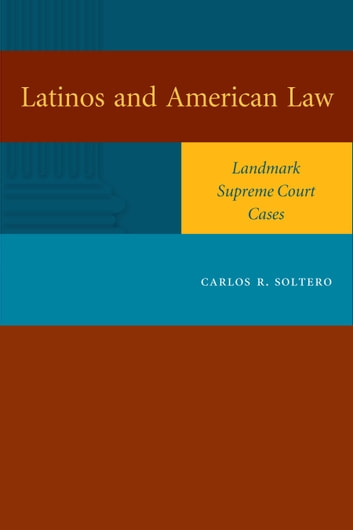 Latinos and American Law - Landmark Supreme Court Cases ebook by Carlos R. Soltero