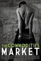 The Commodities Market ebook by Patrick Richards